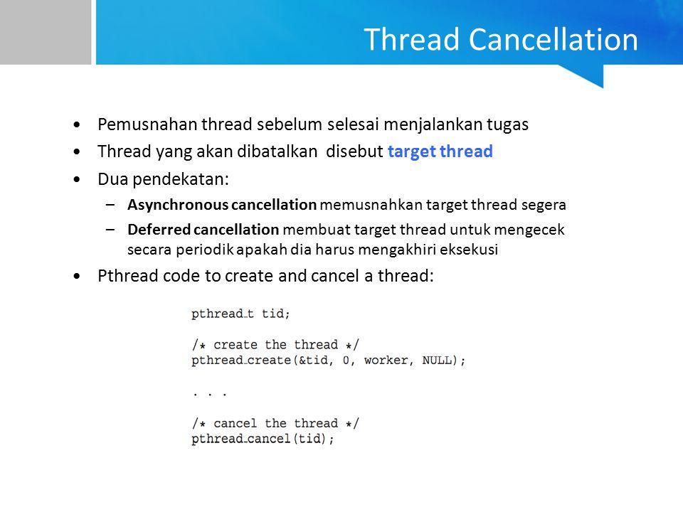 Thread Cancellation Pemusnahan thread sebelum selesai menjalankan tugas. Thread yang akan dibatalkan disebut target thread.