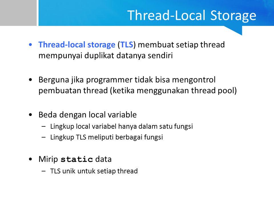 Thread-Local Storage Thread-local storage (TLS) membuat setiap thread mempunyai duplikat datanya sendiri.