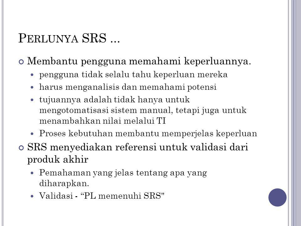 Perlunya SRS ... Membantu pengguna memahami keperluannya.
