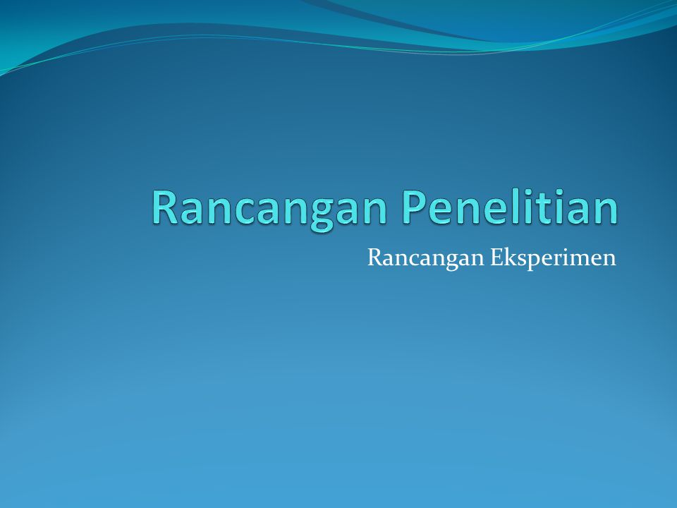 Rancangan Penelitian Rancangan Eksperimen