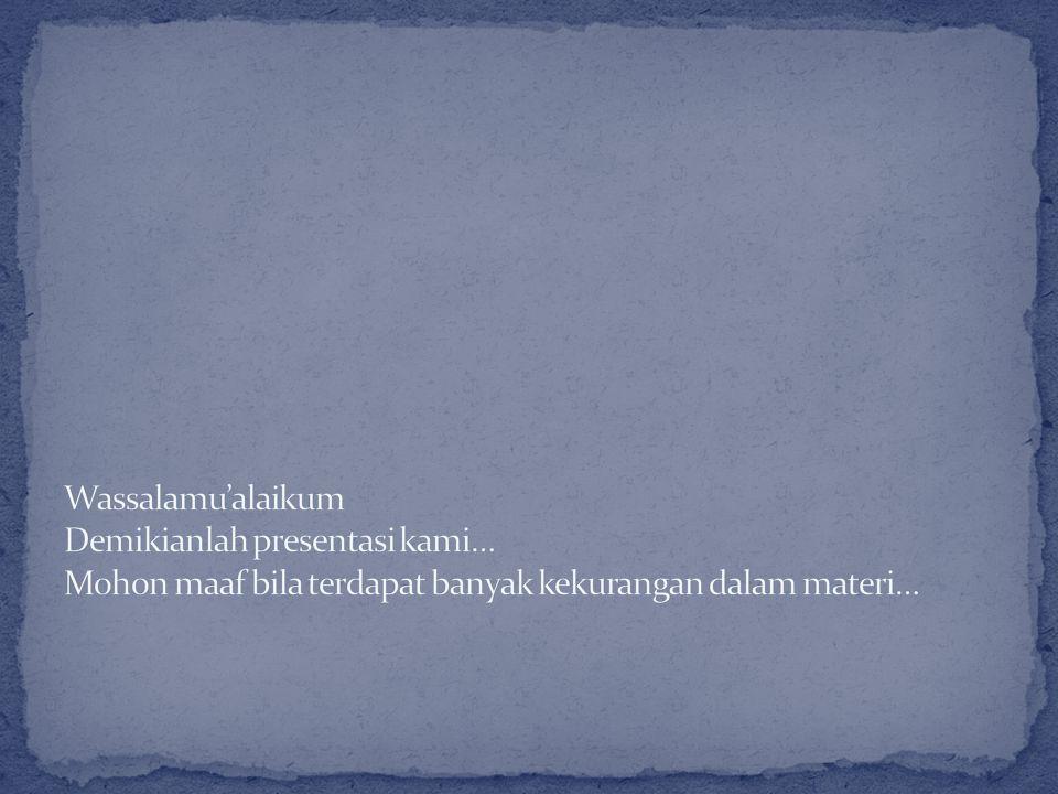 Wassalamu'alaikum Demikianlah presentasi kami… Mohon maaf bila terdapat banyak kekurangan dalam materi…