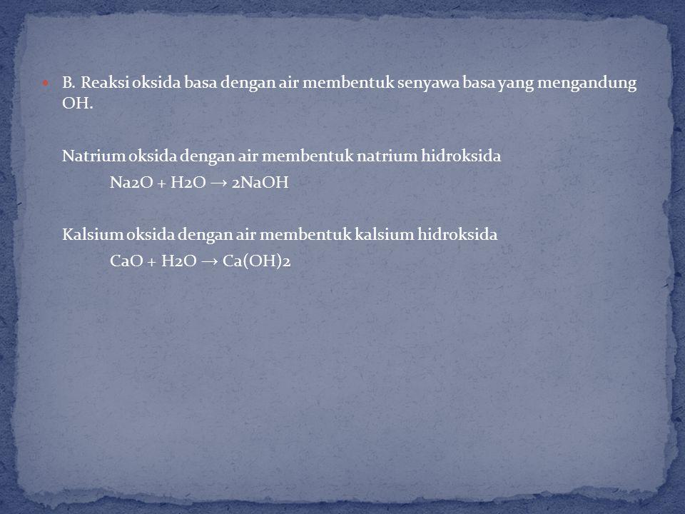 B. Reaksi oksida basa dengan air membentuk senyawa basa yang mengandung OH.