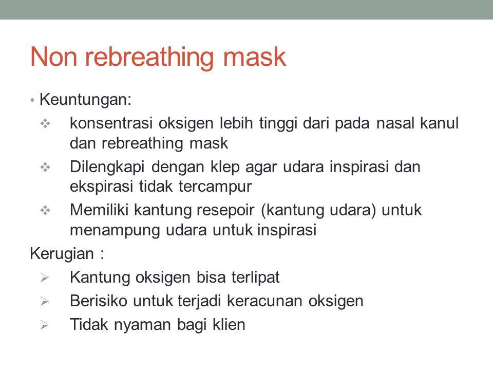 Non rebreathing mask Keuntungan: