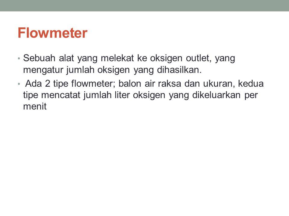 Flowmeter Sebuah alat yang melekat ke oksigen outlet, yang mengatur jumlah oksigen yang dihasilkan.