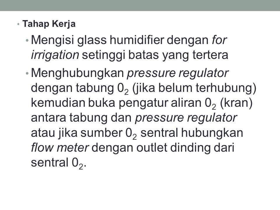 Tahap Kerja Mengisi glass humidifier dengan for irrigation setinggi batas yang tertera.