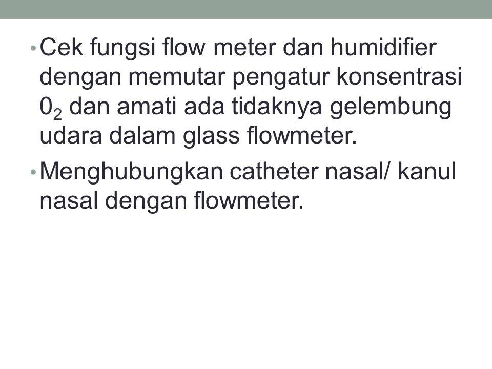 Cek fungsi flow meter dan humidifier dengan memutar pengatur konsentrasi 02 dan amati ada tidaknya gelembung udara dalam glass flowmeter.