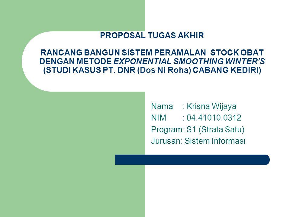 PROPOSAL TUGAS AKHIR RANCANG BANGUN SISTEM PERAMALAN STOCK OBAT DENGAN METODE EXPONENTIAL SMOOTHING WINTER'S (STUDI KASUS PT. DNR (Dos Ni Roha) CABANG KEDIRI)