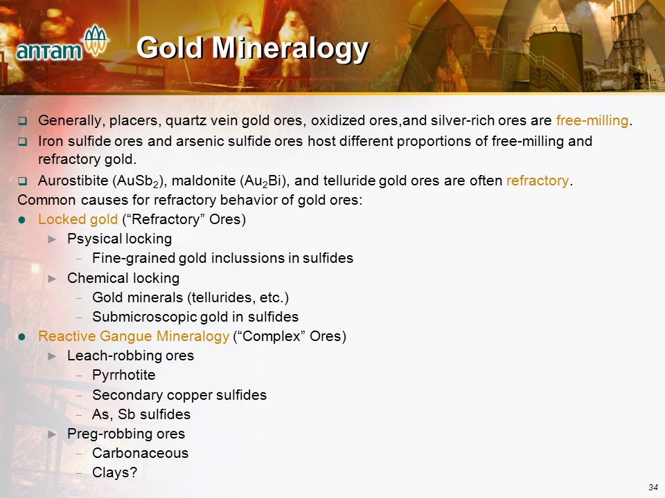 Gold Mineralogy Generally, placers, quartz vein gold ores, oxidized ores,and silver-rich ores are free-milling.