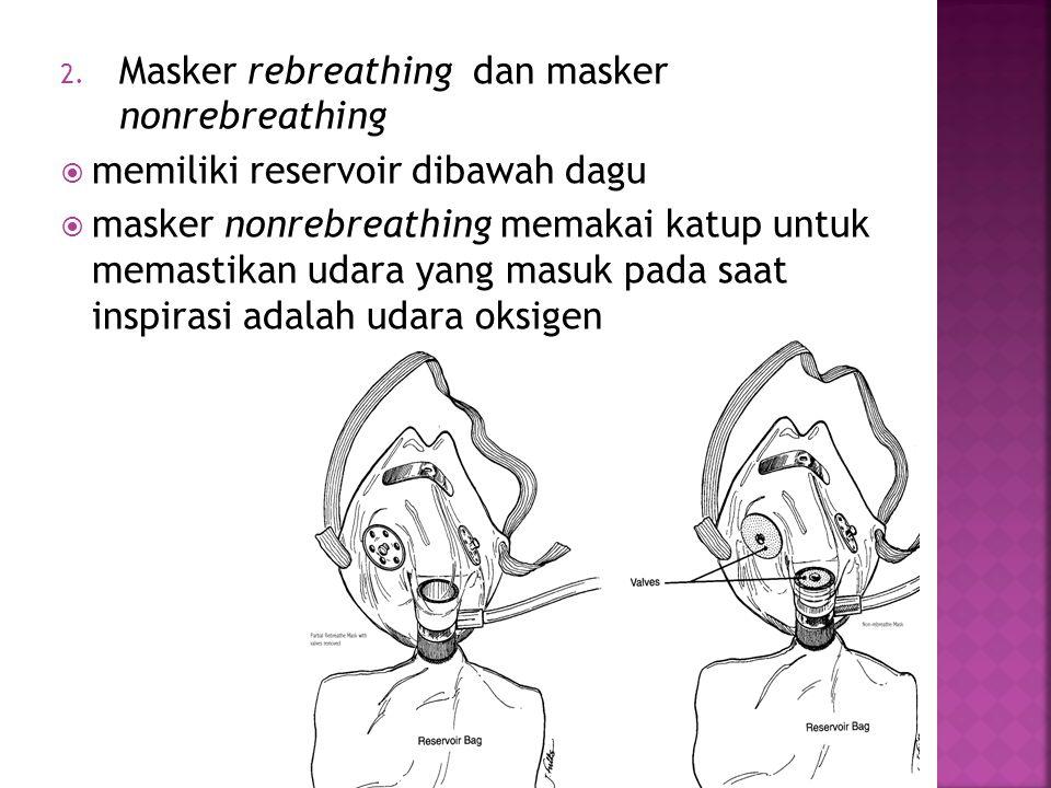 Masker rebreathing dan masker nonrebreathing