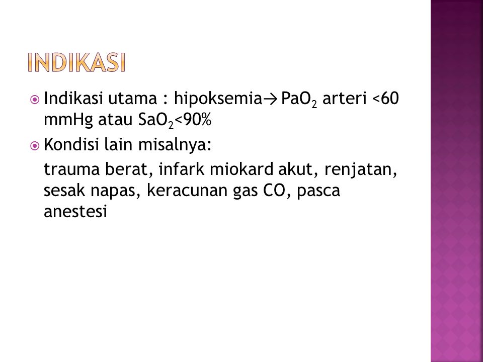 Indikasi Indikasi utama : hipoksemia→ PaO2 arteri <60 mmHg atau SaO2<90% Kondisi lain misalnya: