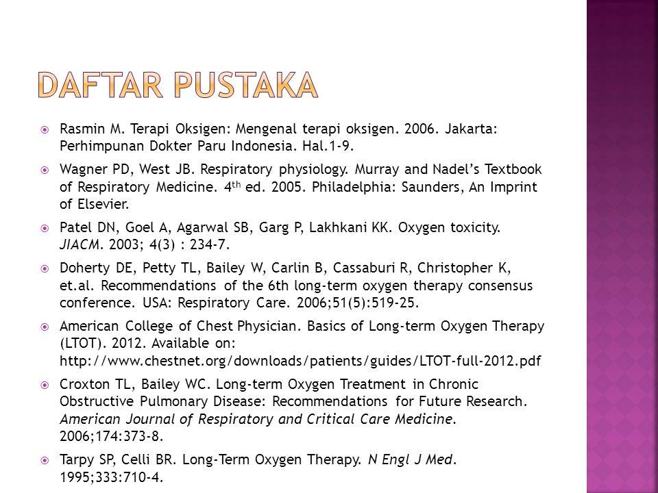 Daftar pustaka Rasmin M. Terapi Oksigen: Mengenal terapi oksigen. 2006. Jakarta: Perhimpunan Dokter Paru Indonesia. Hal.1-9.