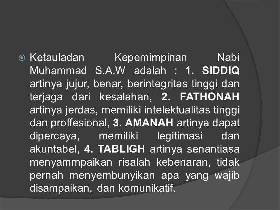 Ketauladan Kepemimpinan Nabi Muhammad S. A. W adalah : 1