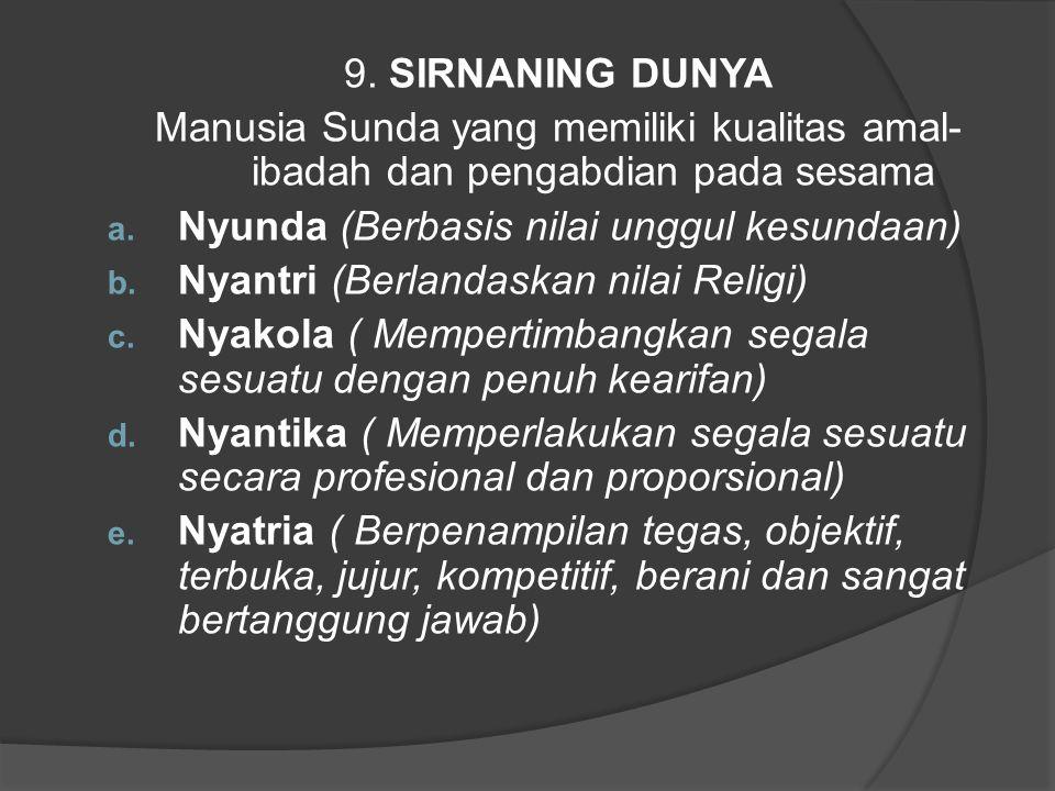 9. SIRNANING DUNYA Manusia Sunda yang memiliki kualitas amal-ibadah dan pengabdian pada sesama. Nyunda (Berbasis nilai unggul kesundaan)