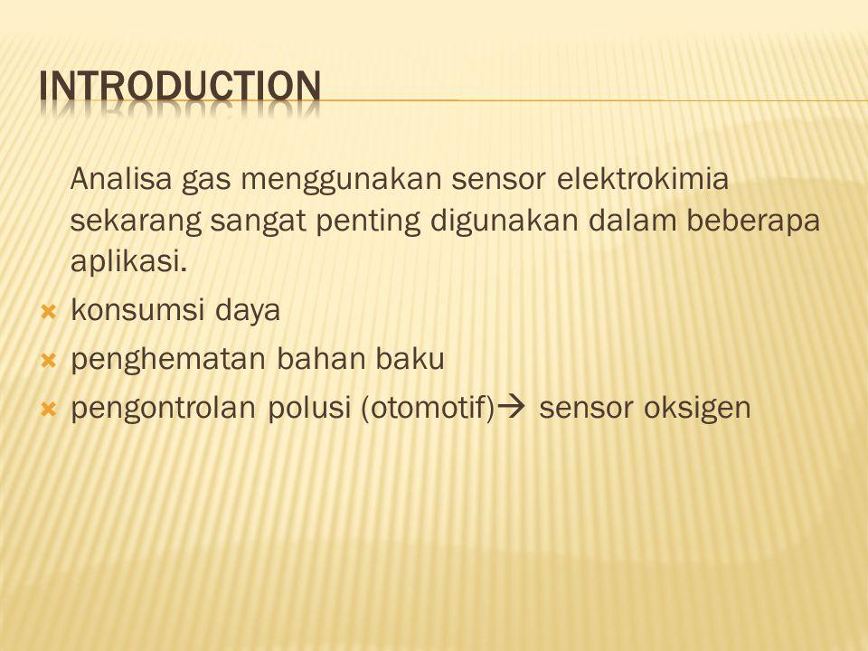 INTRODUCTION Analisa gas menggunakan sensor elektrokimia sekarang sangat penting digunakan dalam beberapa aplikasi.