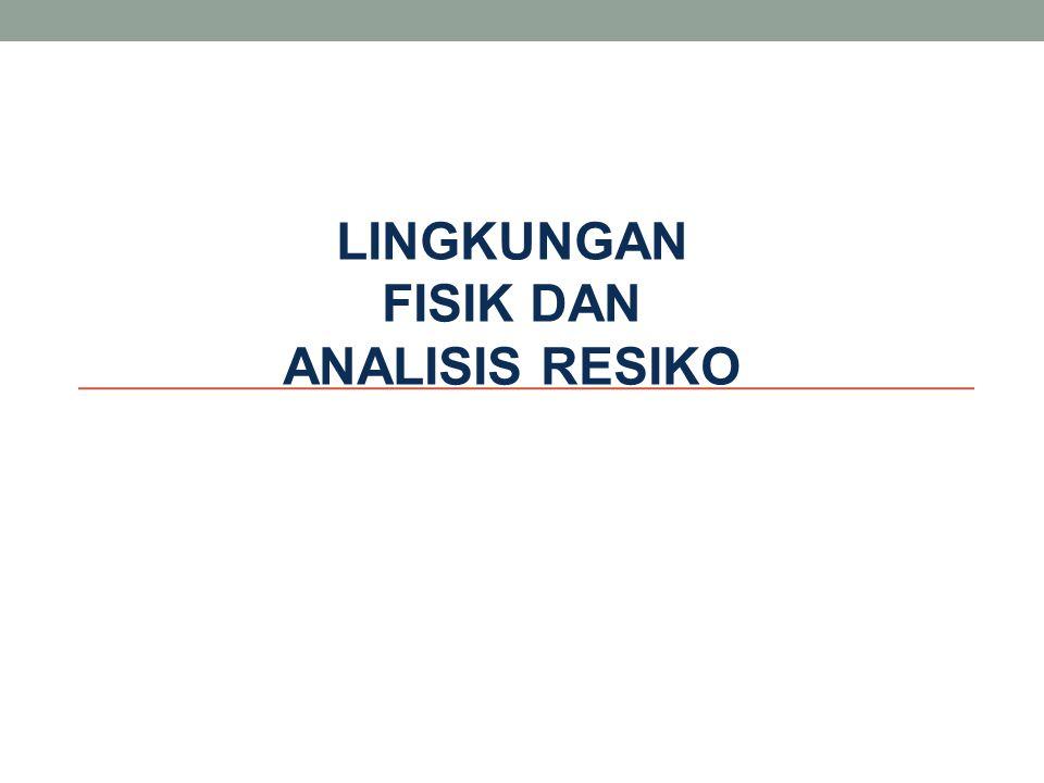 LINGKUNGAN FISIK DAN ANALISIS RESIKO
