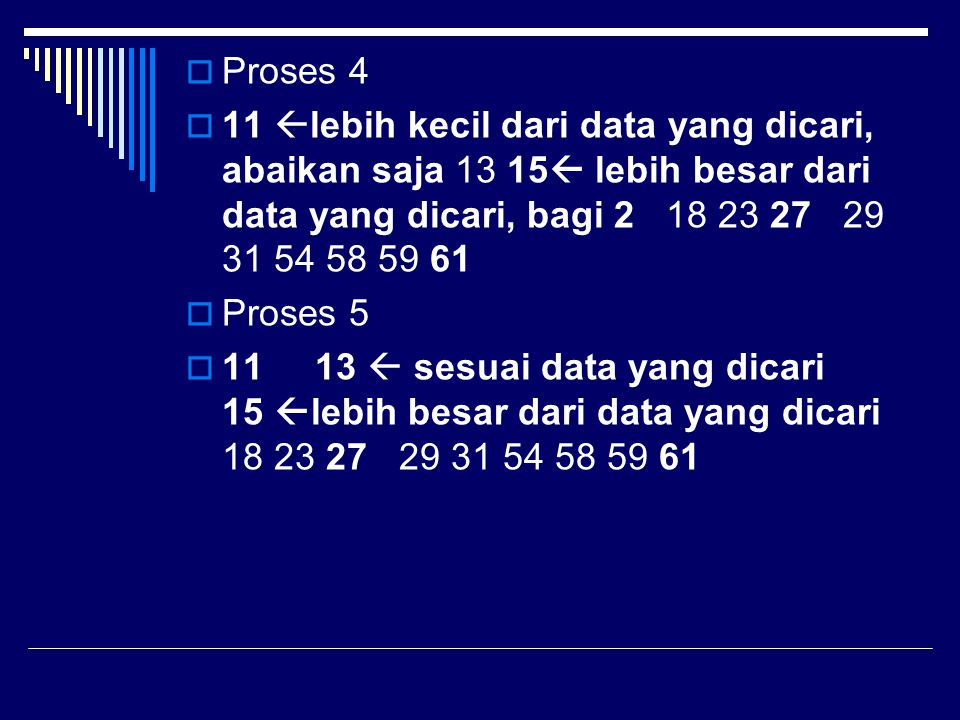 Proses 4 11 lebih kecil dari data yang dicari, abaikan saja 13 15 lebih besar dari data yang dicari, bagi 2 18 23 27 29 31 54 58 59 61.