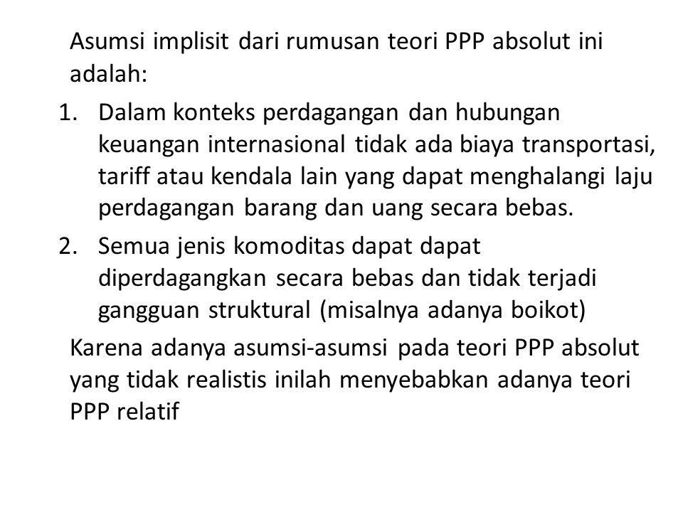 Asumsi implisit dari rumusan teori PPP absolut ini adalah:
