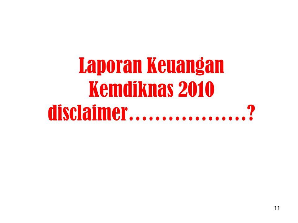 Laporan Keuangan Kemdiknas 2010 disclaimer………………