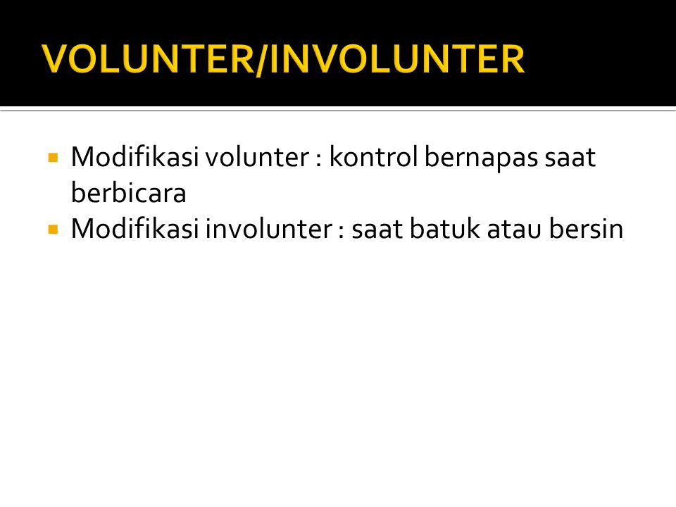 VOLUNTER/INVOLUNTER Modifikasi volunter : kontrol bernapas saat berbicara.