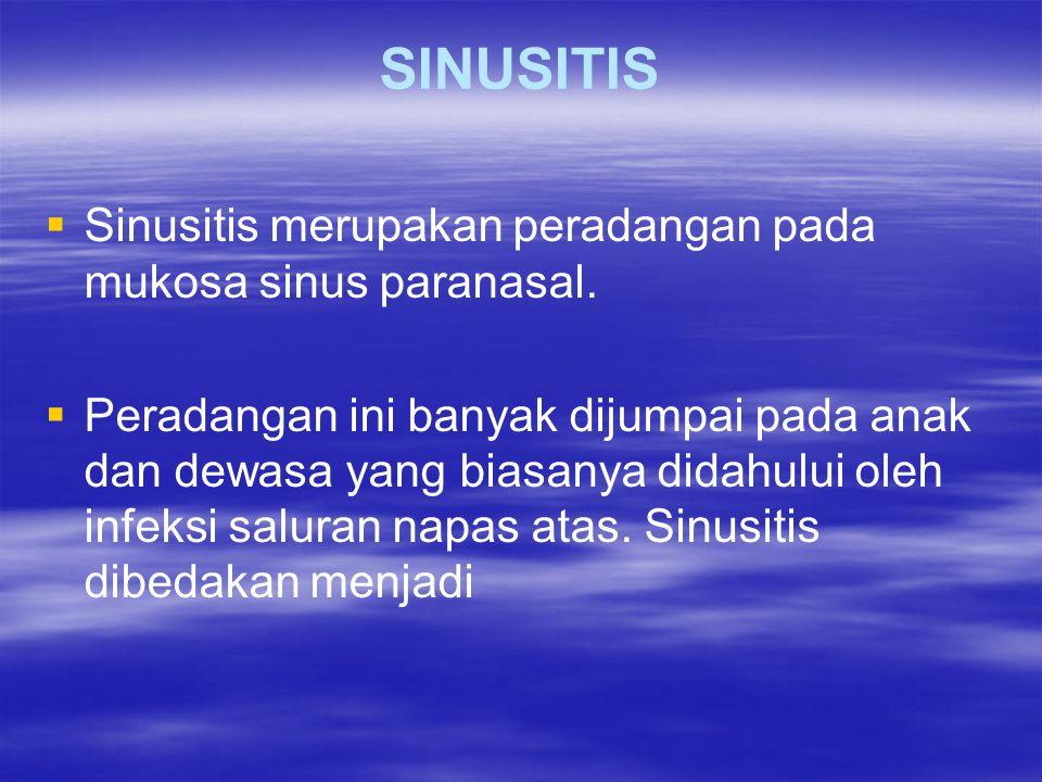 SINUSITIS Sinusitis merupakan peradangan pada mukosa sinus paranasal.