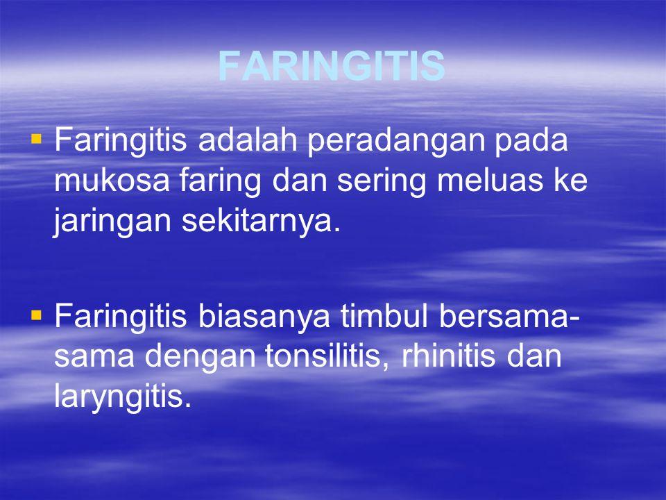 FARINGITIS Faringitis adalah peradangan pada mukosa faring dan sering meluas ke jaringan sekitarnya.