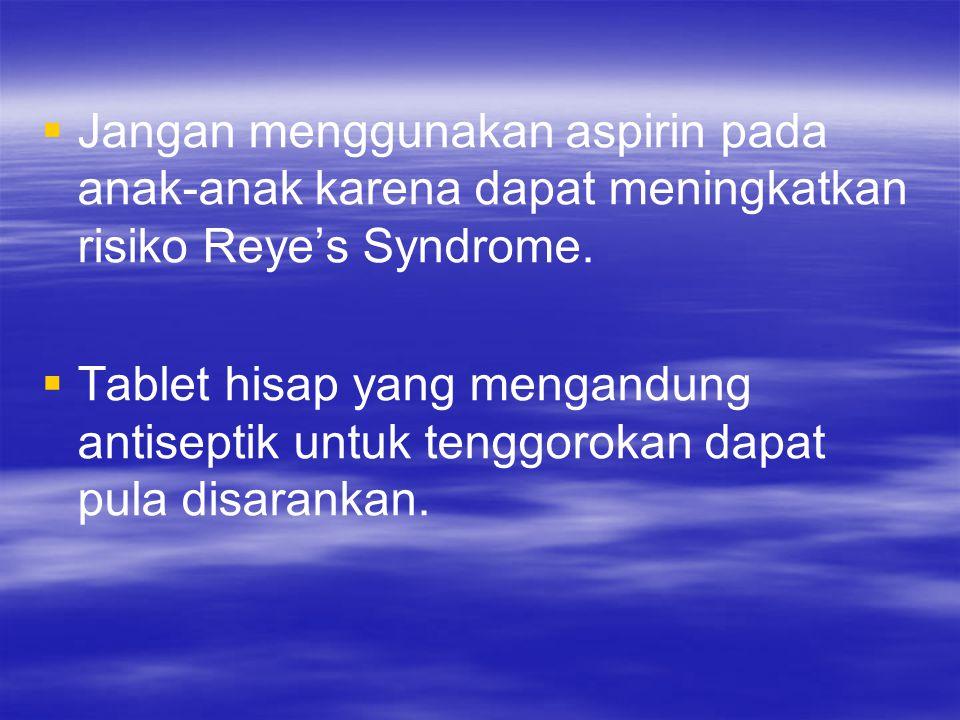 Jangan menggunakan aspirin pada anak-anak karena dapat meningkatkan risiko Reye's Syndrome.