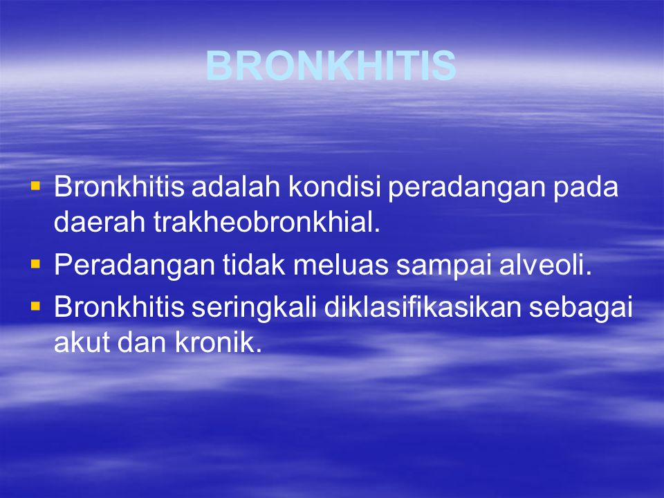BRONKHITIS Bronkhitis adalah kondisi peradangan pada daerah trakheobronkhial. Peradangan tidak meluas sampai alveoli.