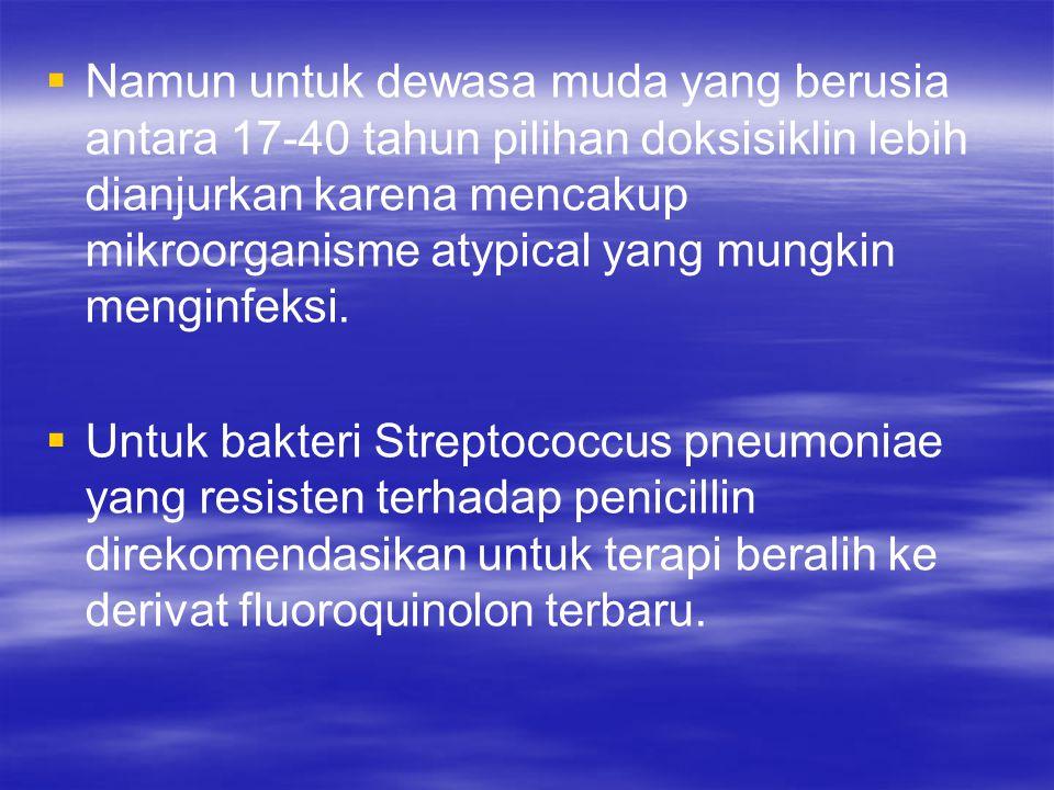 Namun untuk dewasa muda yang berusia antara 17-40 tahun pilihan doksisiklin lebih dianjurkan karena mencakup mikroorganisme atypical yang mungkin menginfeksi.