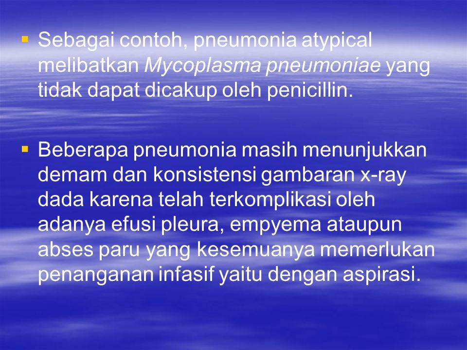 Sebagai contoh, pneumonia atypical melibatkan Mycoplasma pneumoniae yang tidak dapat dicakup oleh penicillin.