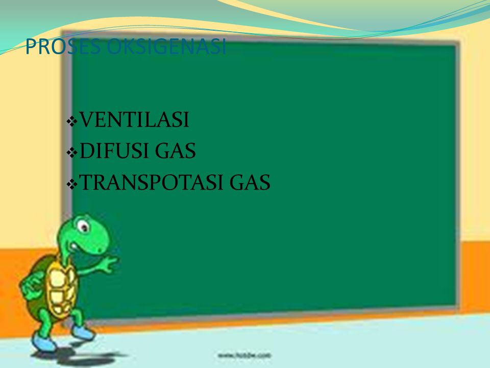 PROSES OKSIGENASI VENTILASI DIFUSI GAS TRANSPOTASI GAS