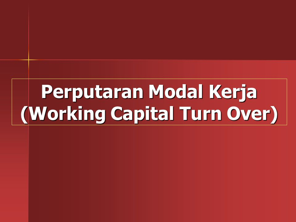 Perputaran Modal Kerja (Working Capital Turn Over)