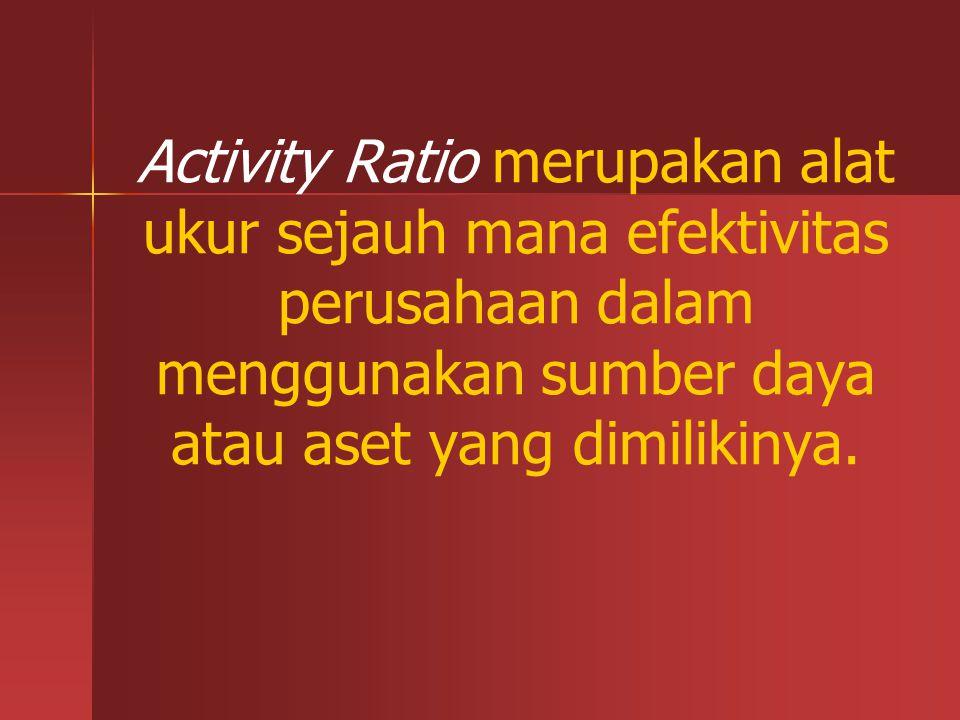 Activity Ratio merupakan alat ukur sejauh mana efektivitas perusahaan dalam menggunakan sumber daya atau aset yang dimilikinya.