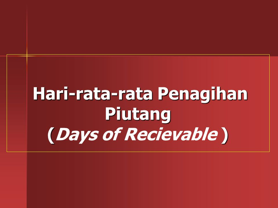 Hari-rata-rata Penagihan Piutang (Days of Recievable )