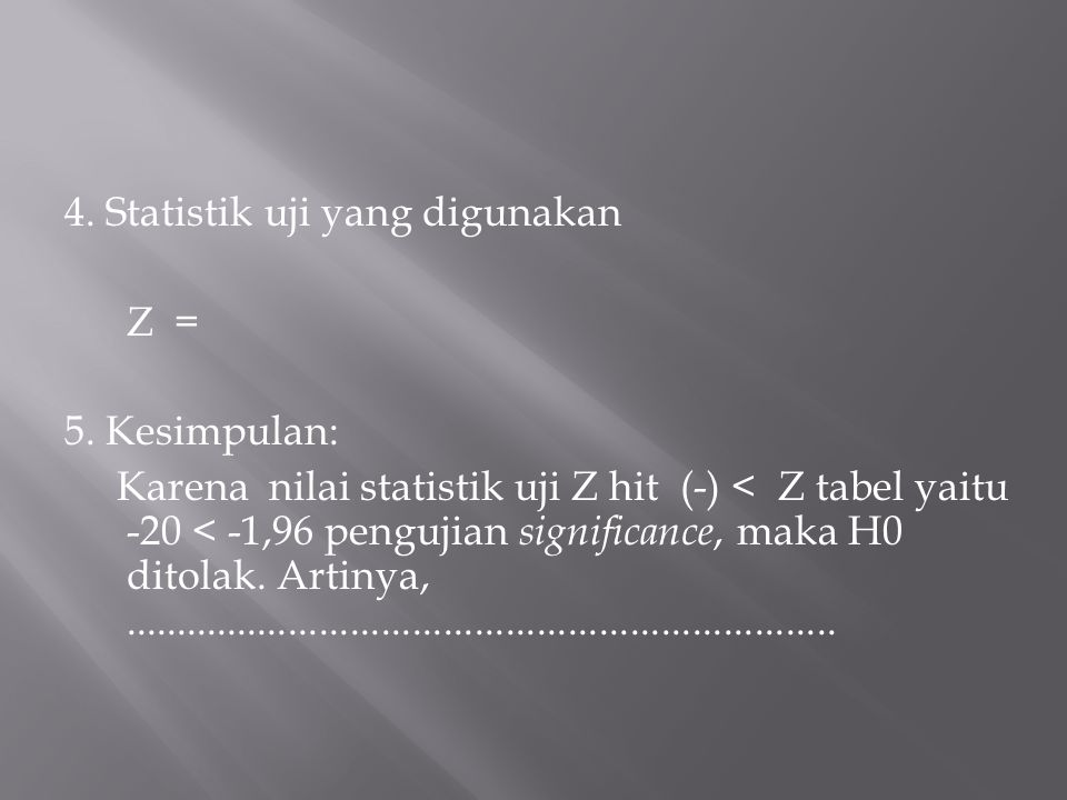 4. Statistik uji yang digunakan Z = 5