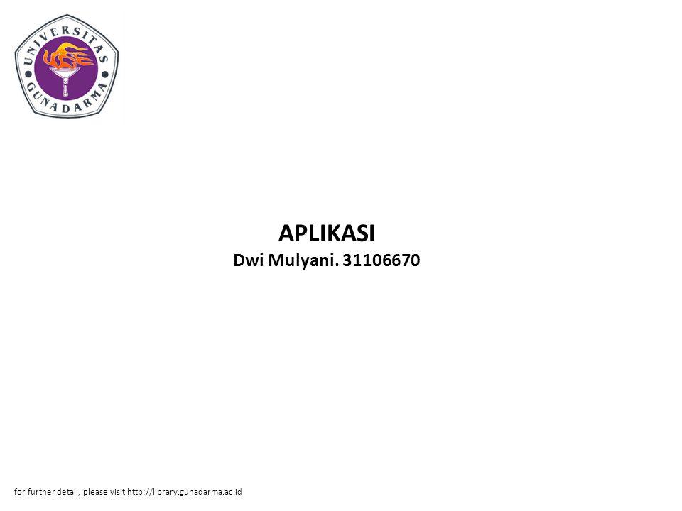 APLIKASI Dwi Mulyani. 31106670 for further detail, please visit http://library.gunadarma.ac.id