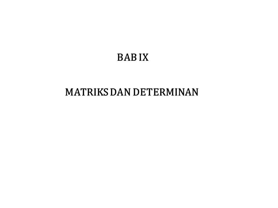 BAB IX MATRIKS DAN DETERMINAN