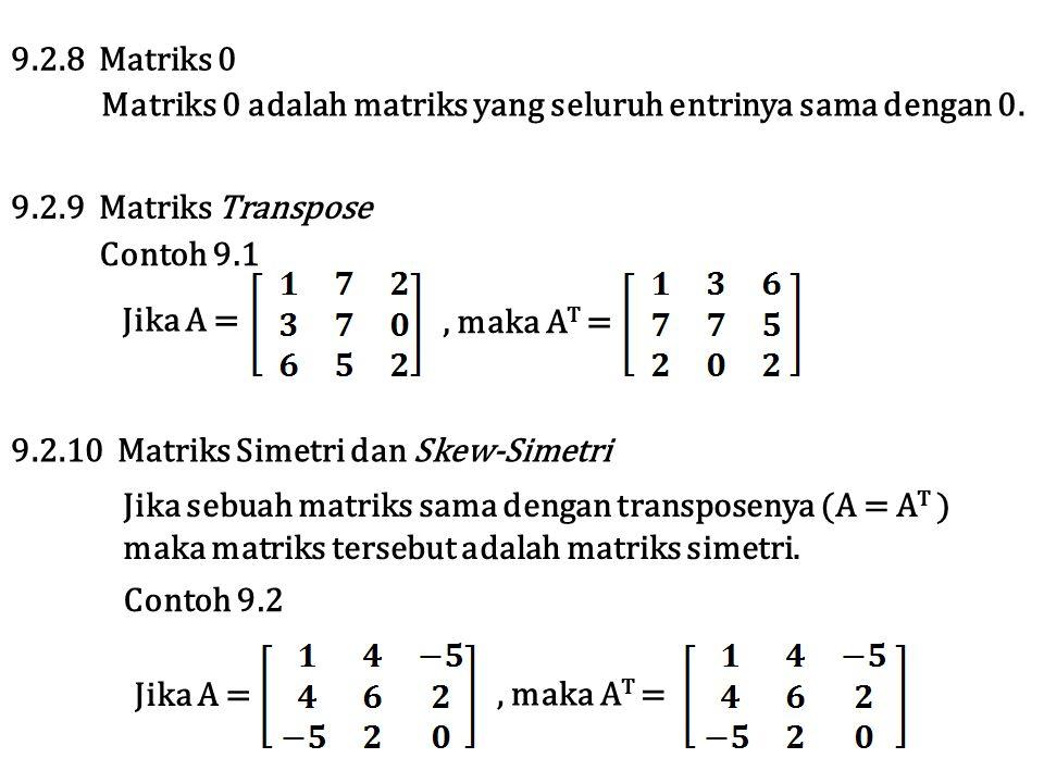 9.2.8 Matriks 0 Matriks 0 adalah matriks yang seluruh entrinya sama dengan 0. 9.2.9 Matriks Transpose.