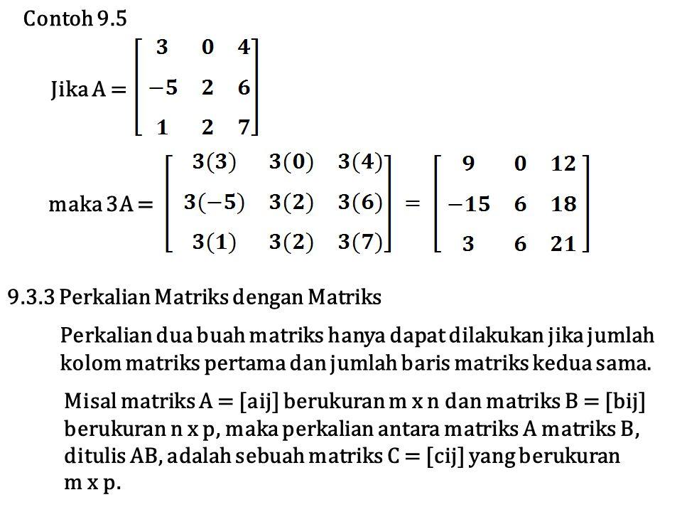 Contoh 9.5 Jika A = maka 3A = 9.3.3 Perkalian Matriks dengan Matriks. Perkalian dua buah matriks hanya dapat dilakukan jika jumlah.