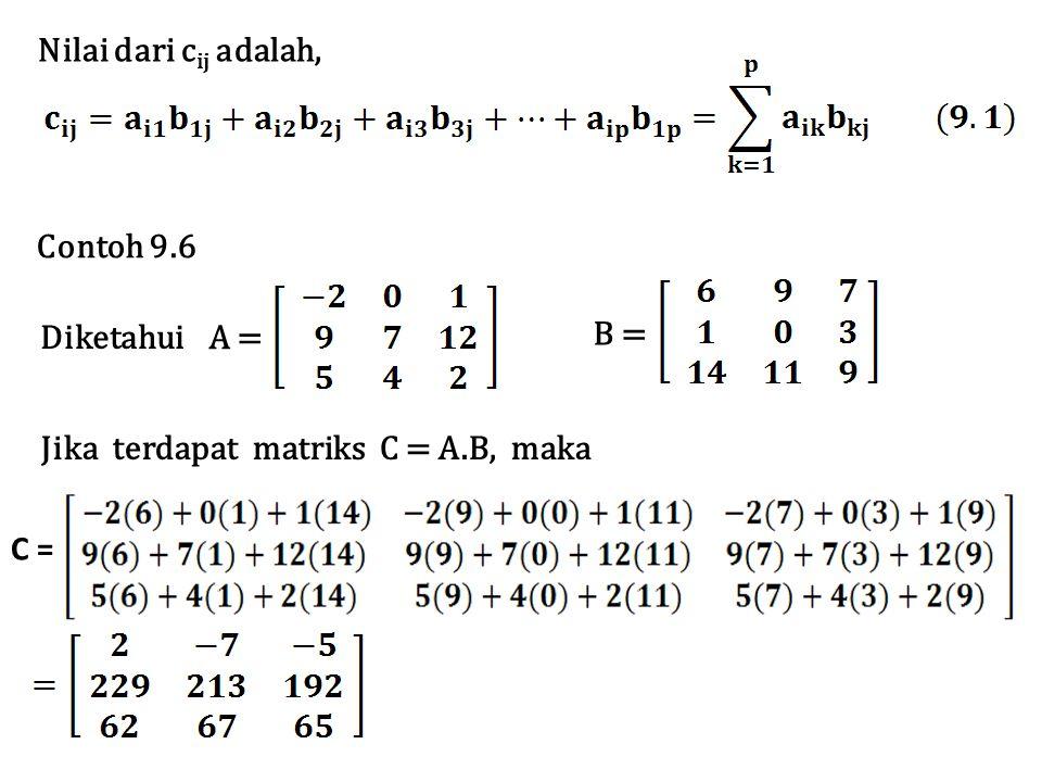 Nilai dari cij adalah, Contoh 9.6 A = B = Diketahui Jika terdapat matriks C = A.B, maka C =