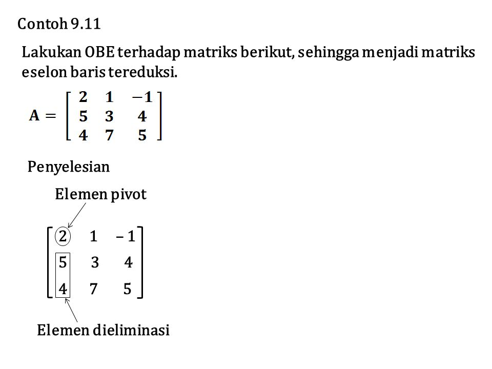 Contoh 9.11 Lakukan OBE terhadap matriks berikut, sehingga menjadi matriks. eselon baris tereduksi.