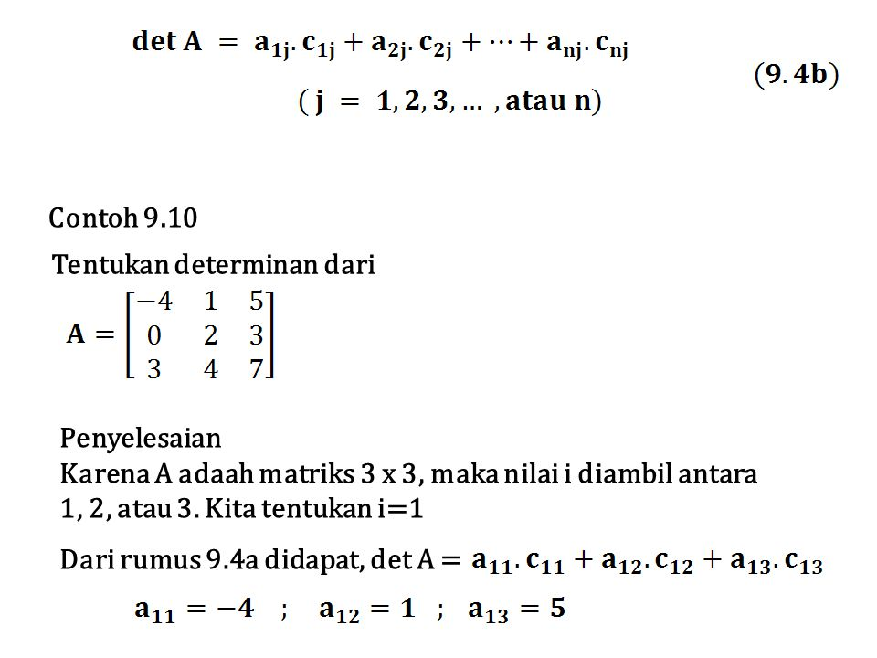 Contoh 9.10 Tentukan determinan dari. Penyelesaian. Karena A adaah matriks 3 x 3, maka nilai i diambil antara.