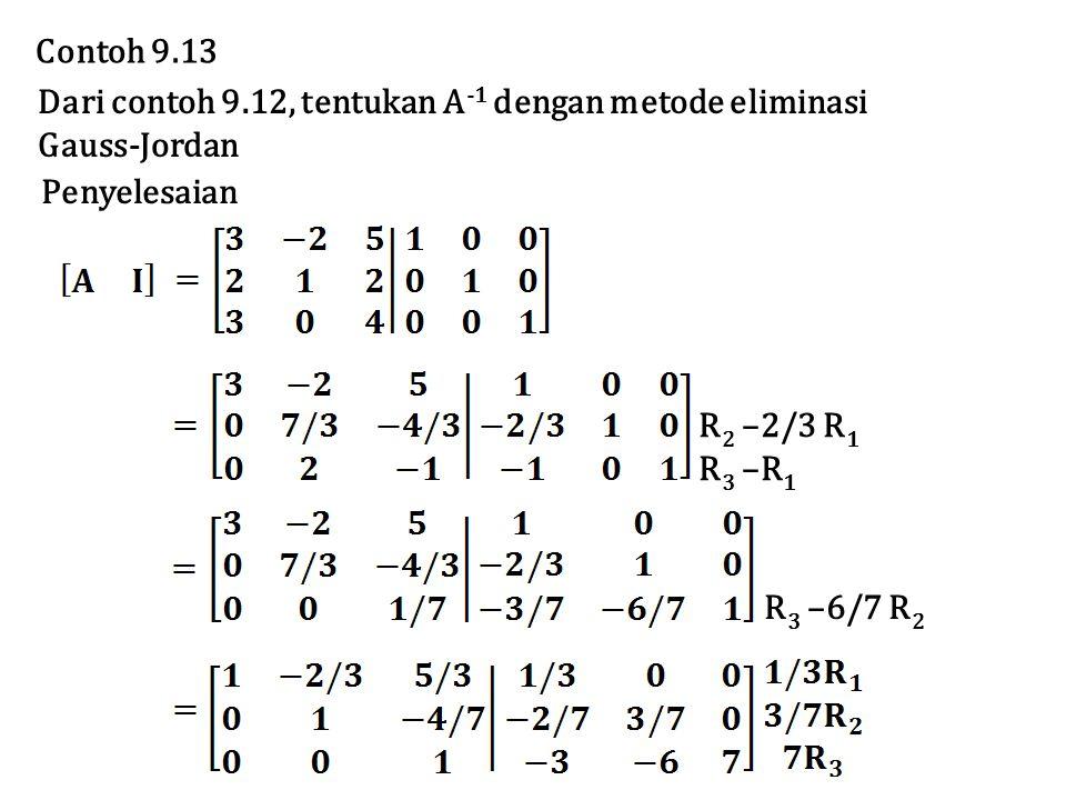 Contoh 9.13 Dari contoh 9.12, tentukan A-1 dengan metode eliminasi. Gauss-Jordan. Penyelesaian. R2 –2/3 R1.