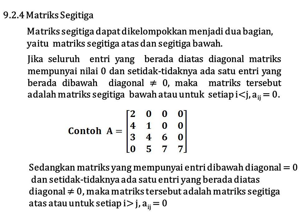 9.2.4 Matriks Segitiga Matriks segitiga dapat dikelompokkan menjadi dua bagian, yaitu matriks segitiga atas dan segitiga bawah.