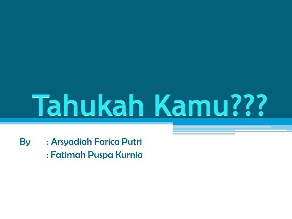 By : Arsyadiah Farica Putri : Fatimah Puspa Kurnia