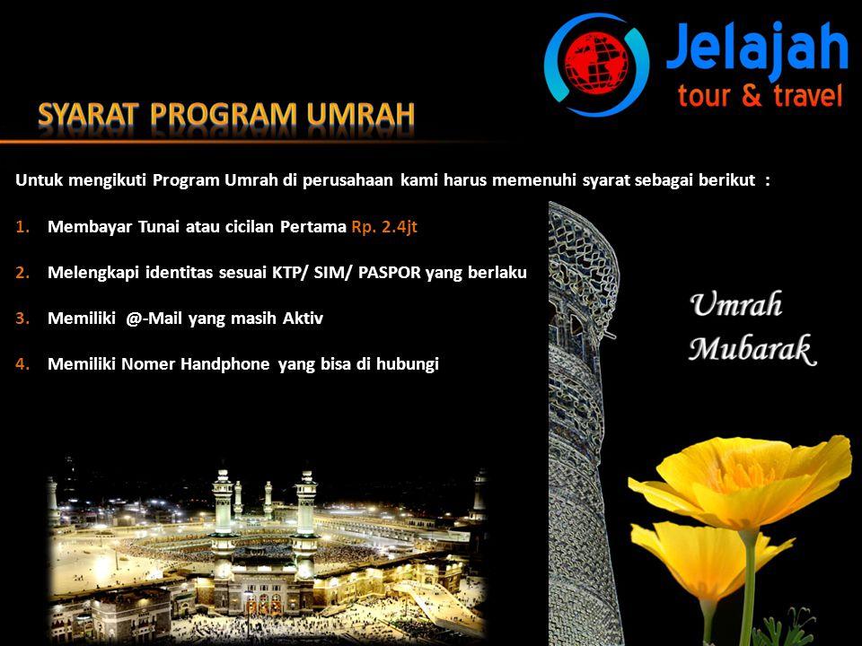 Syarat Program Umrah Untuk mengikuti Program Umrah di perusahaan kami harus memenuhi syarat sebagai berikut :