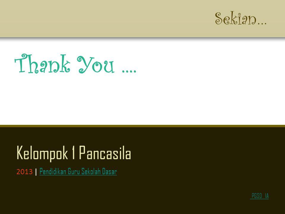 Thank You .... Sekian… Kelompok 1 Pancasila