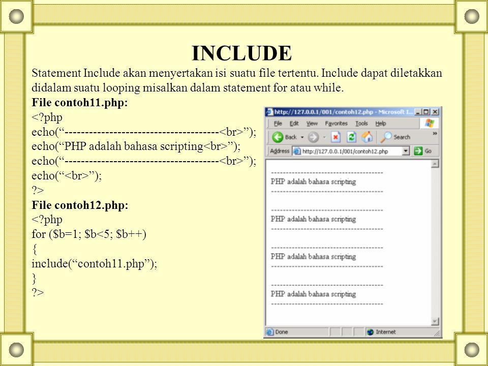 INCLUDE Statement Include akan menyertakan isi suatu file tertentu. Include dapat diletakkan.