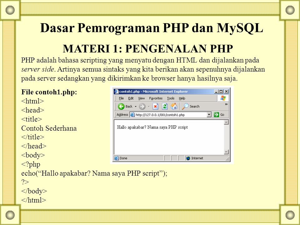 Dasar Pemrograman PHP dan MySQL MATERI 1: PENGENALAN PHP
