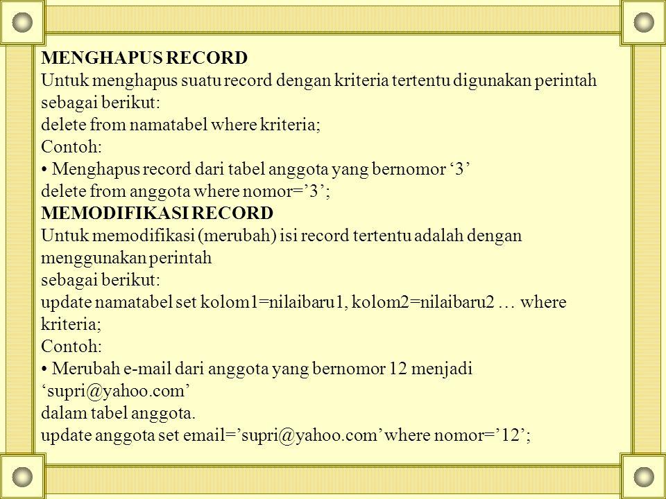 MENGHAPUS RECORD Untuk menghapus suatu record dengan kriteria tertentu digunakan perintah sebagai berikut: