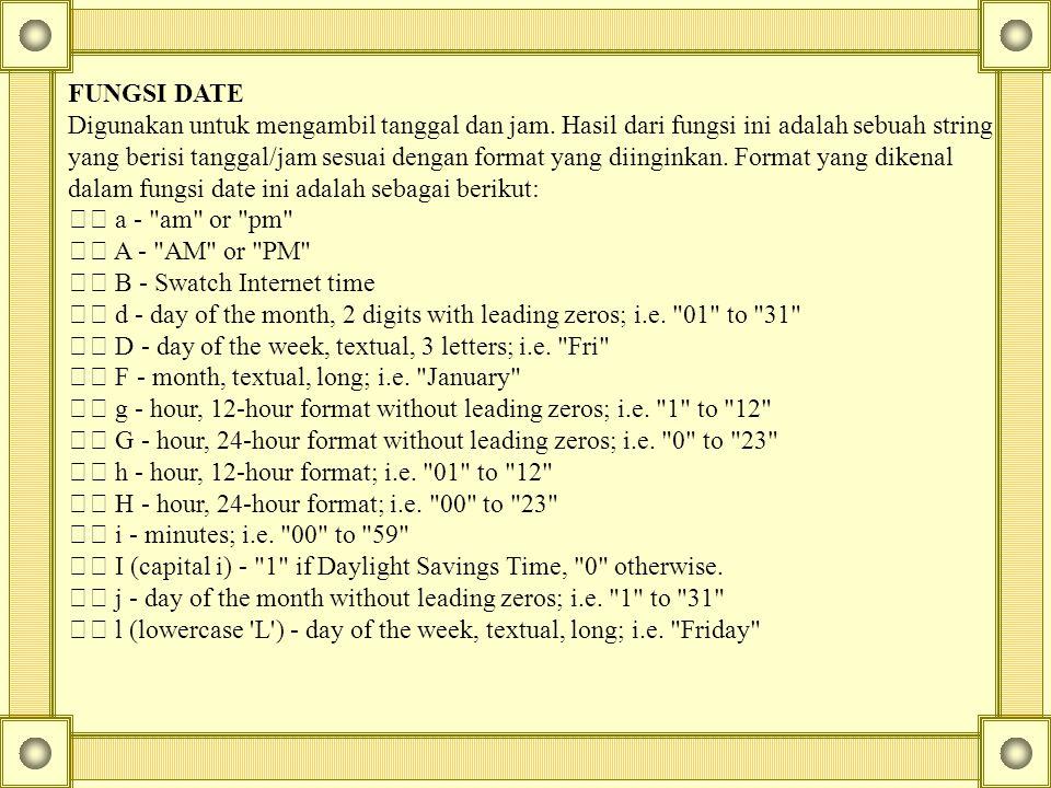 FUNGSI DATE Digunakan untuk mengambil tanggal dan jam. Hasil dari fungsi ini adalah sebuah string.